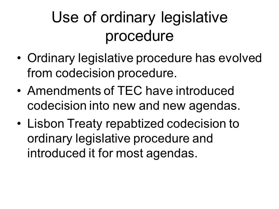 Use of ordinary legislative procedure Ordinary legislative procedure has evolved from codecision procedure. Amendments of TEC have introduced codecisi