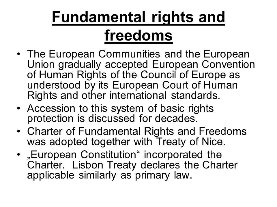 Fundamental rights and freedoms The European Communities and the European Union gradually accepted European Convention of Human Rights of the Council