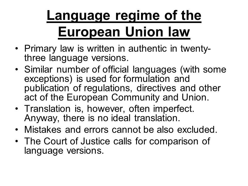 Language regime of the European Union law Primary law is written in authentic in twenty- three language versions. Similar number of official languages