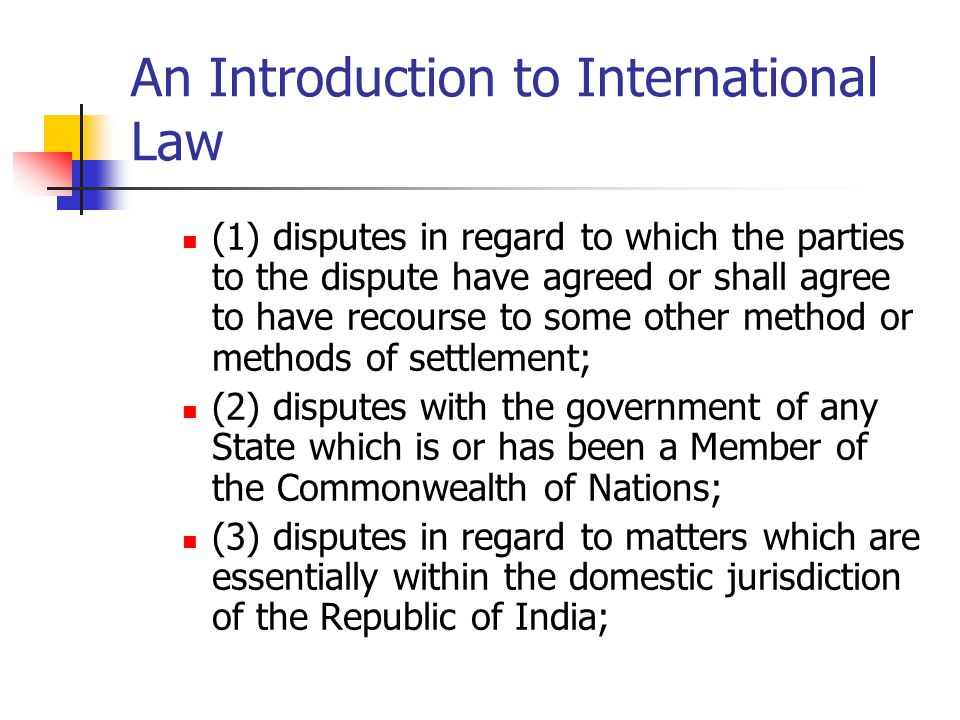 An Introduction to International Law (1) disputes in regard to which the parties to the dispute have agreed or shall agree to have recourse to some ot