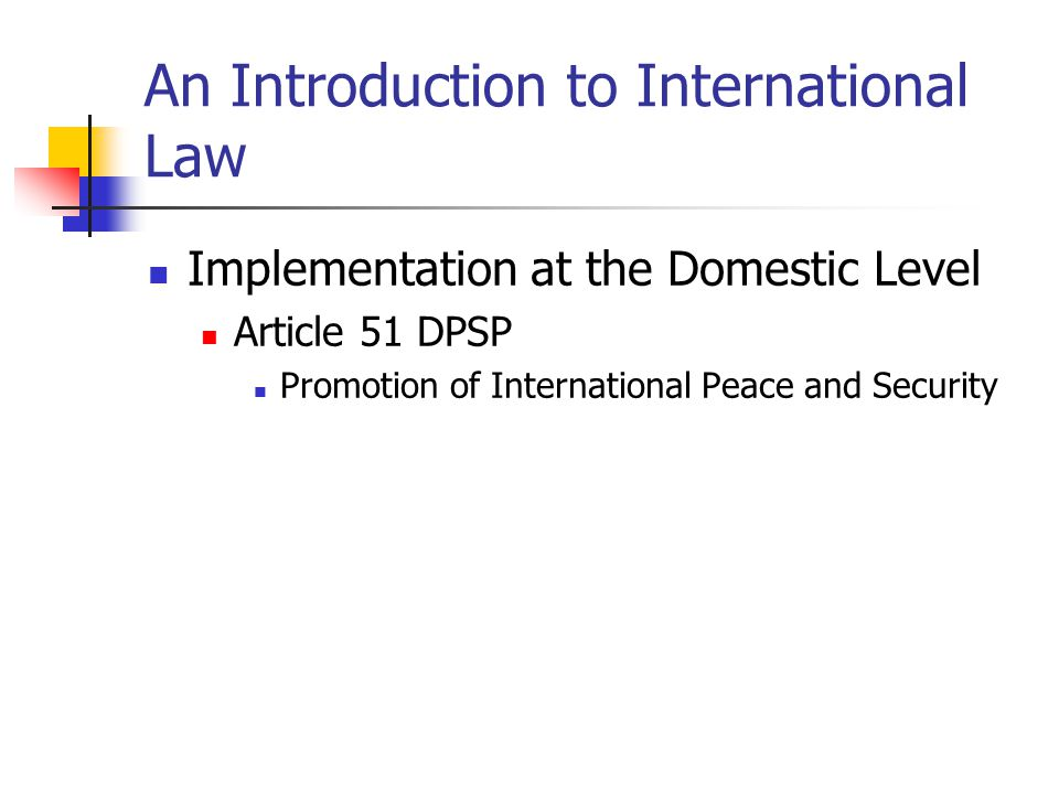 An Introduction to International Law Implementation at the Domestic Level Article 51 DPSP Promotion of International Peace and Security