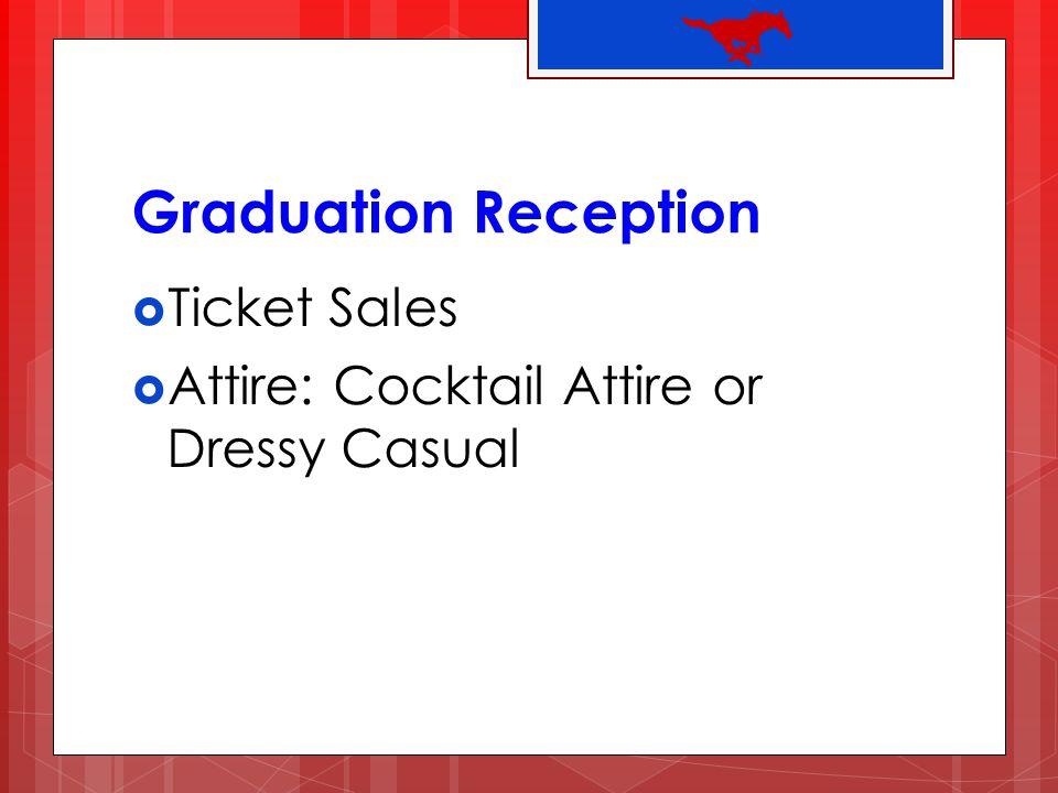 Graduation Reception Ticket Sales Attire: Cocktail Attire or Dressy Casual