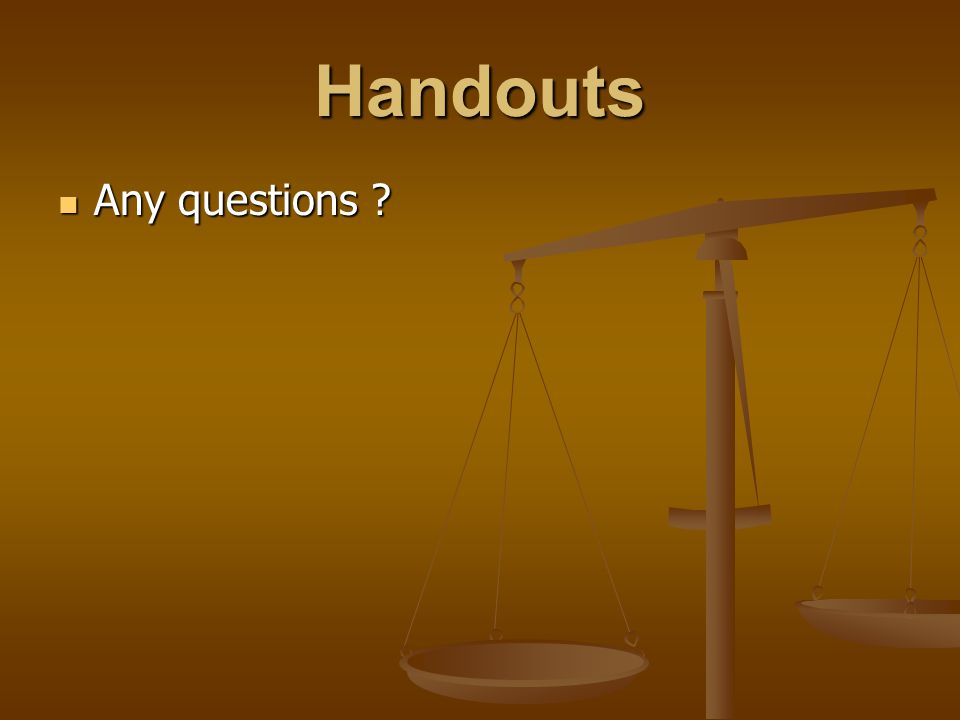 Handouts Any questions ? Any questions ?