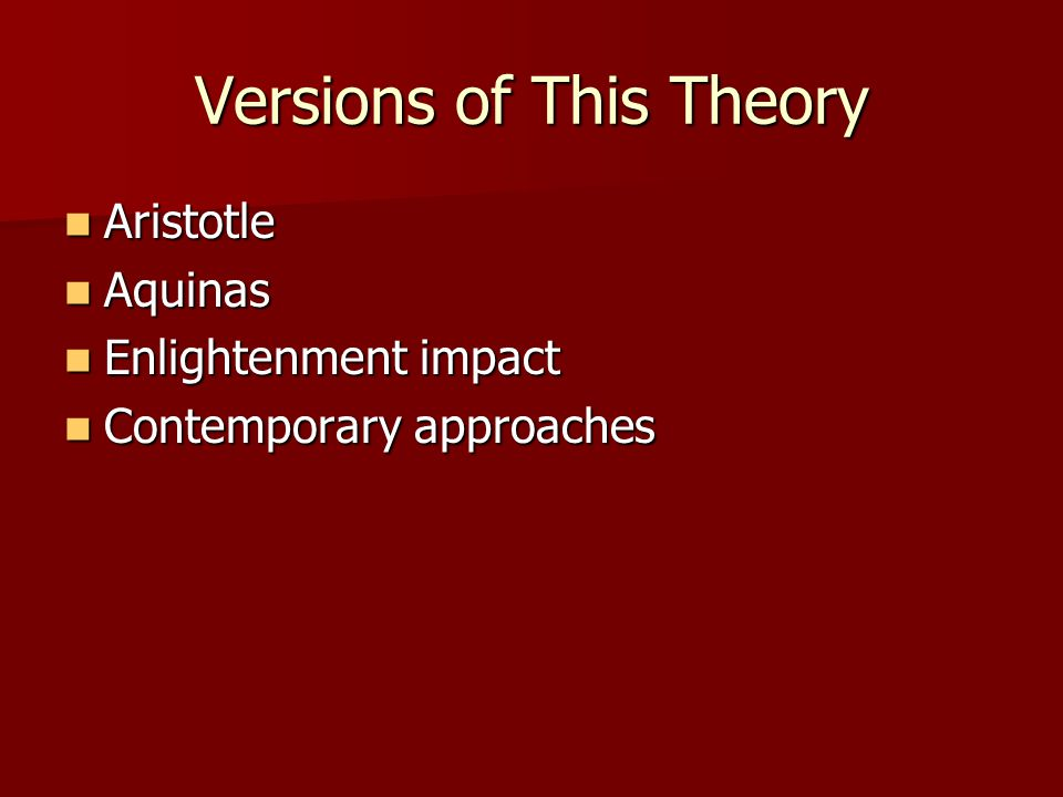Versions of This Theory Aristotle Aristotle Aquinas Aquinas Enlightenment impact Enlightenment impact Contemporary approaches Contemporary approaches