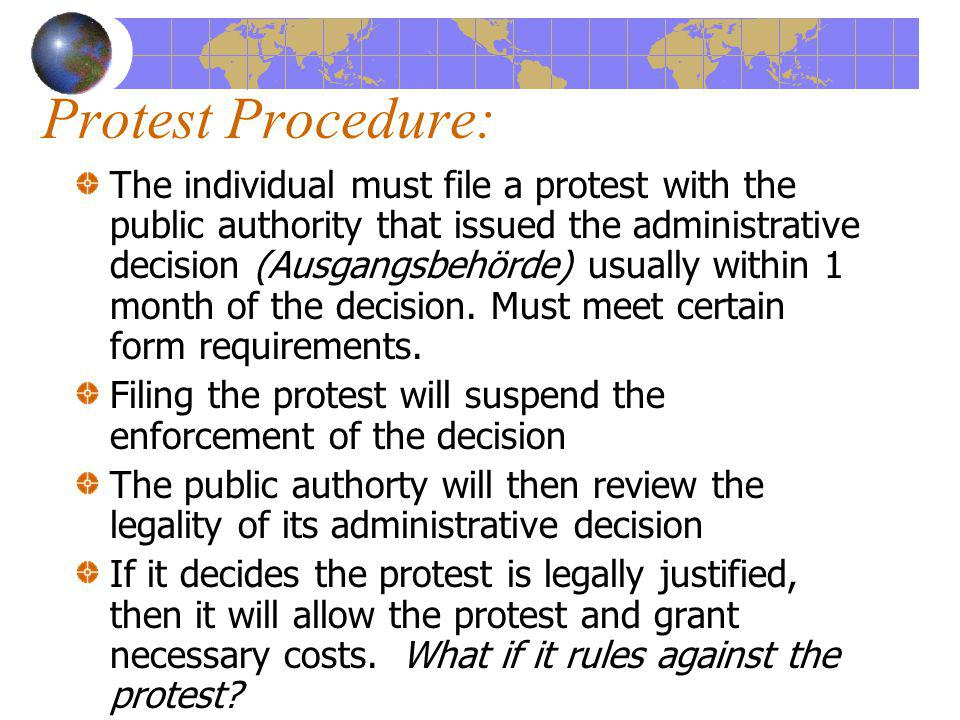 Protest Procedure: The individual must file a protest with the public authority that issued the administrative decision (Ausgangsbehörde) usually within 1 month of the decision.