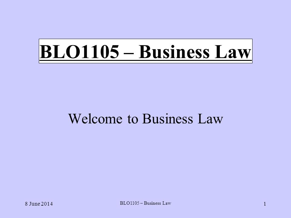 8 June 2014 BLO1105 – Business Law 1 Welcome to Business Law