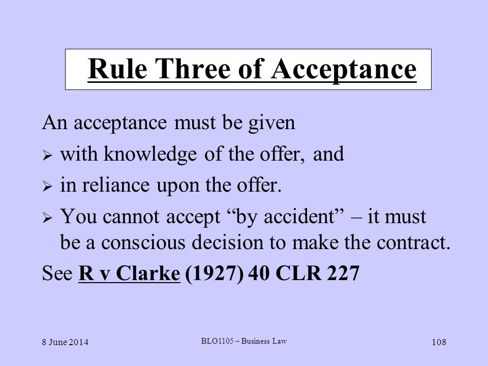 8 June 2014 BLO1105 – Business Law 108 Rule Three of Acceptance An acceptance must be given with knowledge of the offer, and in reliance upon the offe