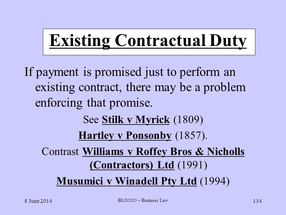 8 June 2014 BLO1105 – Business Law 134 Existing Contractual Duty If payment is promised just to perform an existing contract, there may be a problem e