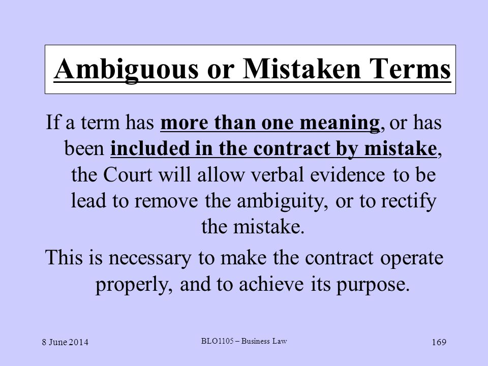 8 June 2014 BLO1105 – Business Law 169 Ambiguous or Mistaken Terms If a term has more than one meaning, or has been included in the contract by mistak