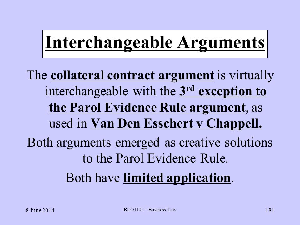 8 June 2014 BLO1105 – Business Law 181 Interchangeable Arguments The collateral contract argument is virtually interchangeable with the 3 rd exception