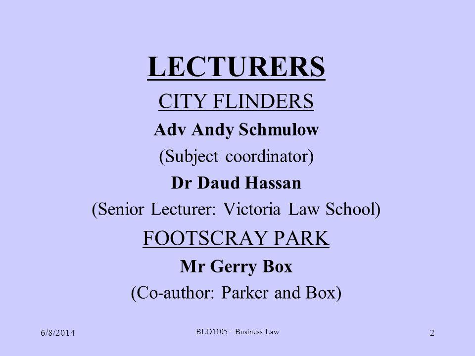 LECTURERS CITY FLINDERS Adv Andy Schmulow (Subject coordinator) Dr Daud Hassan (Senior Lecturer: Victoria Law School) FOOTSCRAY PARK Mr Gerry Box (Co-