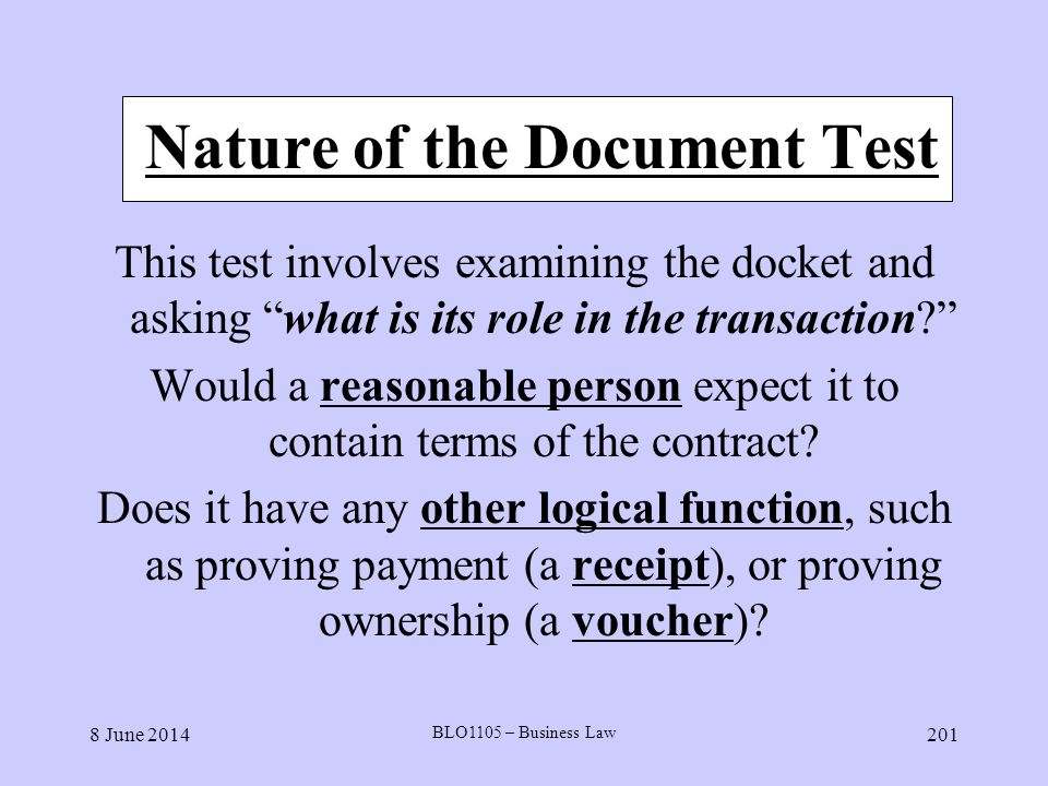 8 June 2014 BLO1105 – Business Law 201 Nature of the Document Test This test involves examining the docket and asking what is its role in the transact