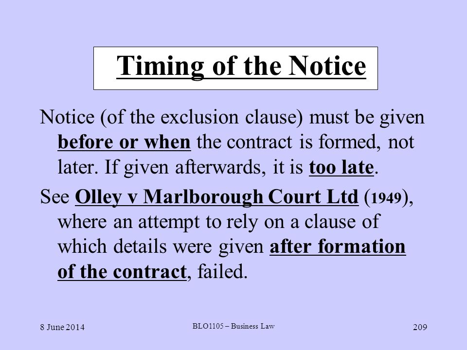8 June 2014 BLO1105 – Business Law 209 Timing of the Notice Notice (of the exclusion clause) must be given before or when the contract is formed, not