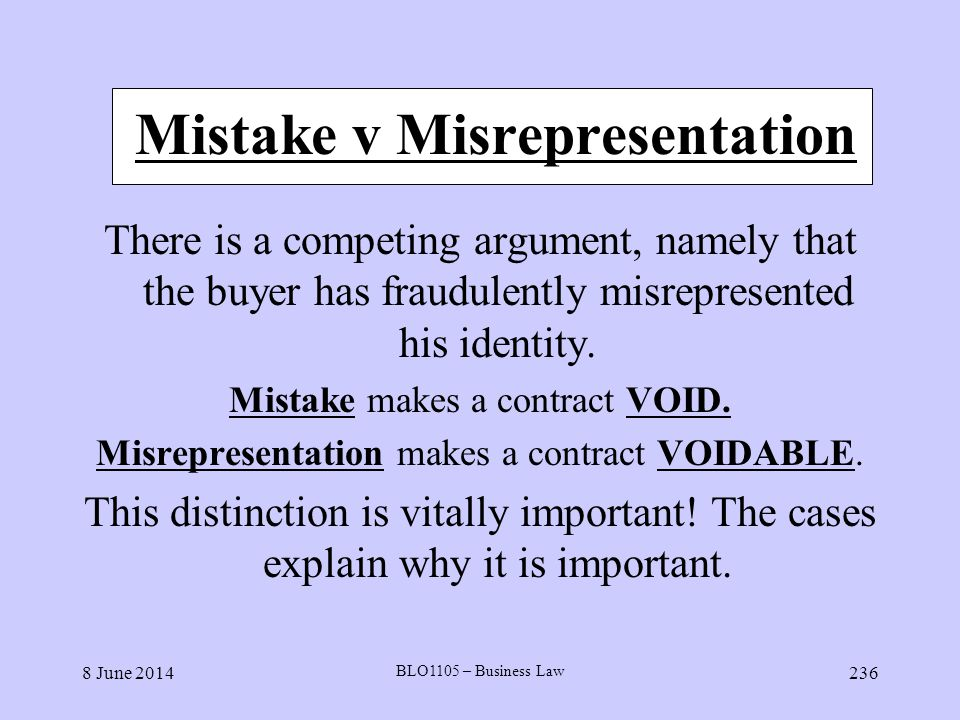 8 June 2014 BLO1105 – Business Law 236 Mistake v Misrepresentation There is a competing argument, namely that the buyer has fraudulently misrepresente
