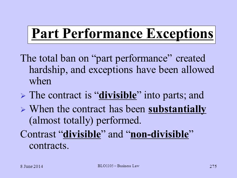 8 June 2014 BLO1105 – Business Law 275 Part Performance Exceptions The total ban on part performance created hardship, and exceptions have been allowe