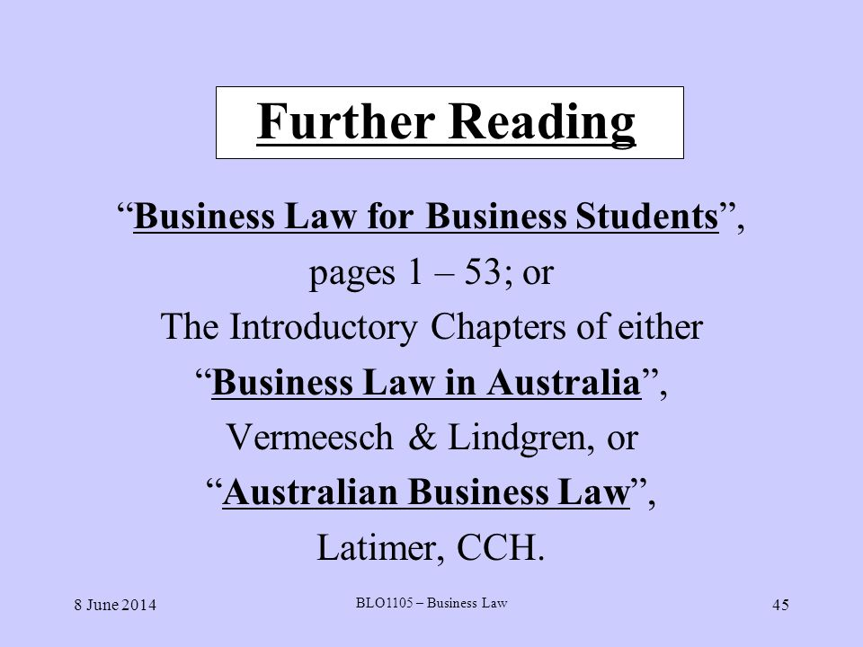 8 June 2014 BLO1105 – Business Law 45 Further Reading Business Law for Business Students, pages 1 – 53; or The Introductory Chapters of either Busines