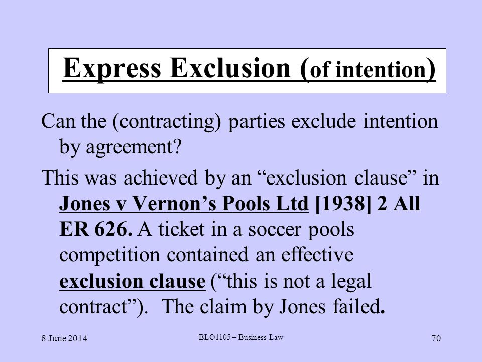 8 June 2014 BLO1105 – Business Law 70 Express Exclusion ( of intention ) Can the (contracting) parties exclude intention by agreement? This was achiev