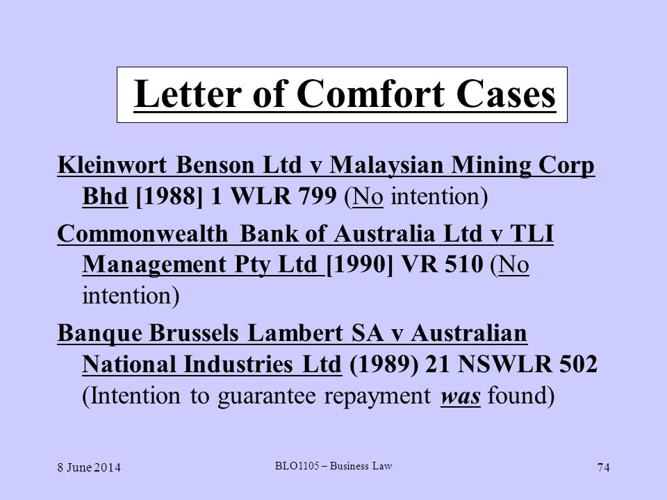 8 June 2014 BLO1105 – Business Law 74 Letter of Comfort Cases Kleinwort Benson Ltd v Malaysian Mining Corp Bhd [1988] 1 WLR 799 (No intention) Commonw