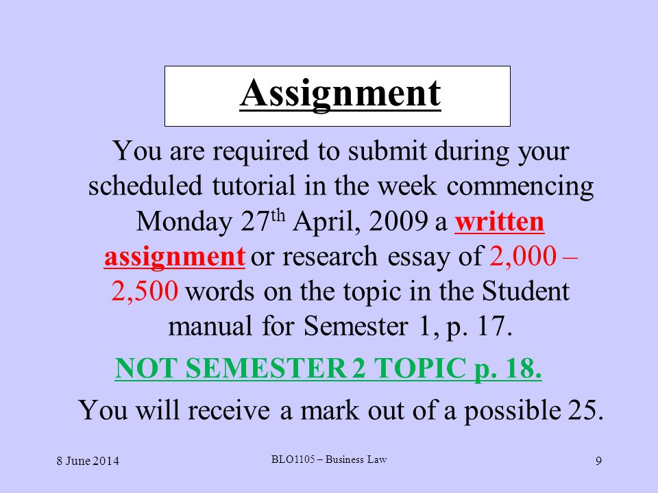 8 June 2014 BLO1105 – Business Law 9 Assignment You are required to submit during your scheduled tutorial in the week commencing Monday 27 th April, 2