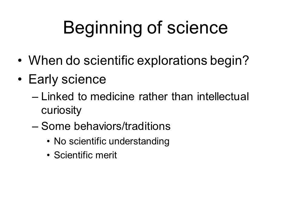 Beginning of science When do scientific explorations begin.