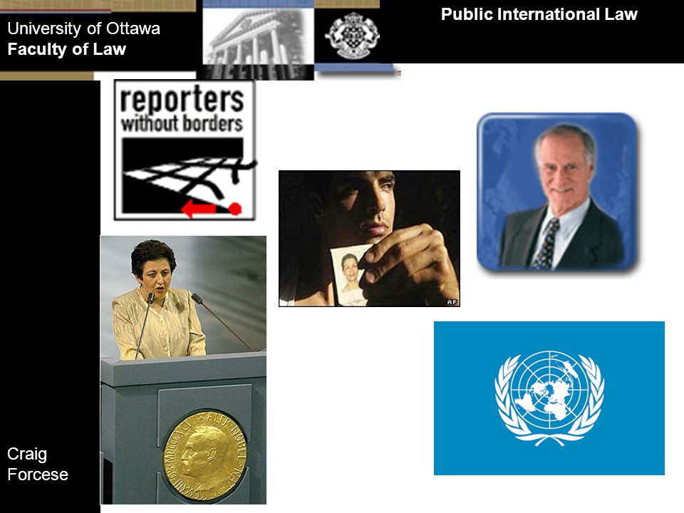Craig Forcese Public International Law University of Ottawa Faculty of Law Example of the Statute of Rome, creating the International Criminal Court Bush Administration opposition 7.