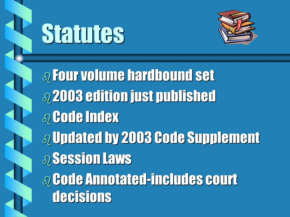 Statutes b Four volume hardbound set b 2003 edition just published b Code Index b Updated by 2003 Code Supplement b Session Laws b Code Annotated-incl