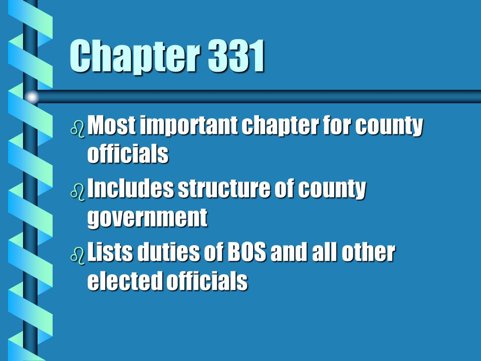 Chapter 331 b Most important chapter for county officials b Includes structure of county government b Lists duties of BOS and all other elected offici