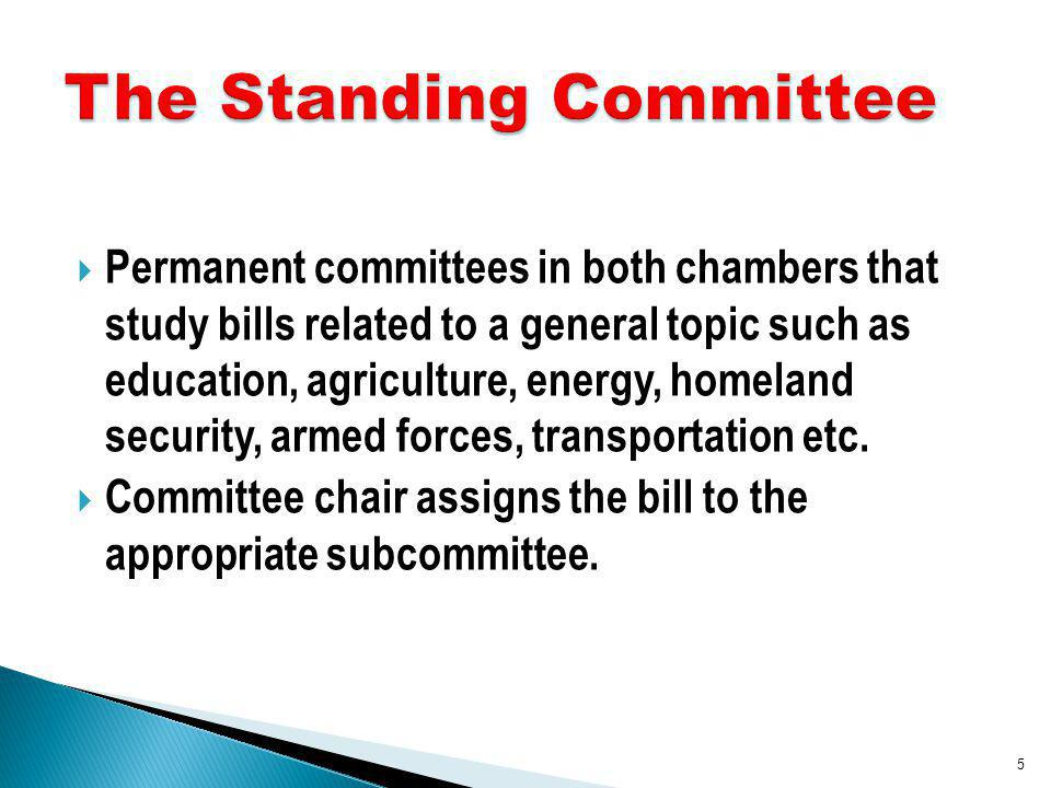 Permanent committees in both chambers that study bills related to a general topic such as education, agriculture, energy, homeland security, armed forces, transportation etc.