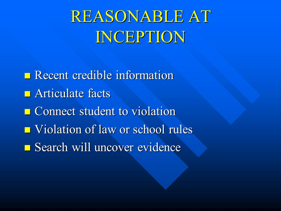 SCHOOL SEARCHES Legal Test Reasonable at its inception Reasonable at its inception Reasonable in scope