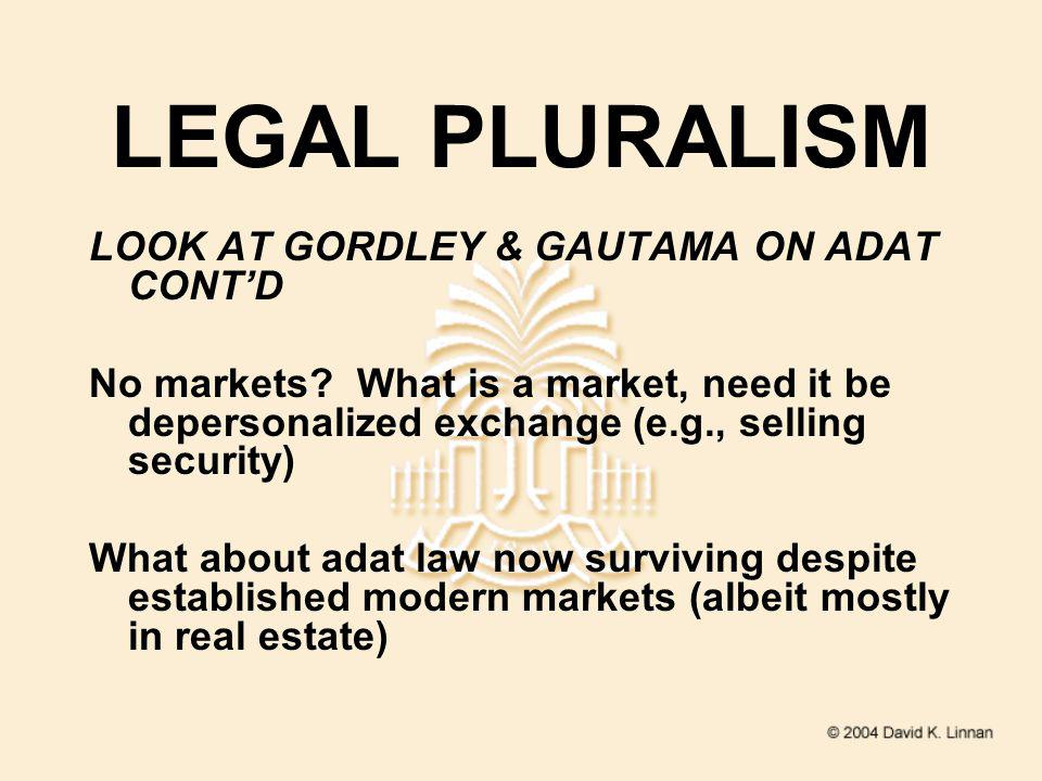 LEGAL PLURALISM LOOK AT GORDLEY & GAUTAMA ON ADAT CONTD No markets.
