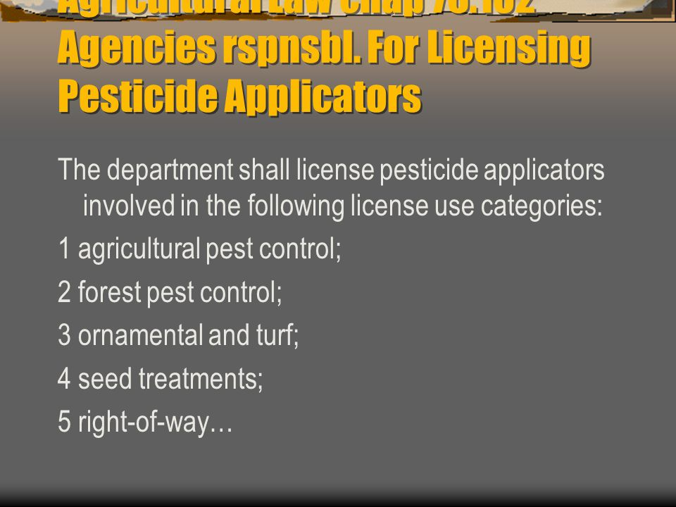 76.105 License Required (a) …a person may not purchase or use a restricted-use or state-limited-use pesticide or regulated herbicide unless the person is licensed as: (1) a commercial, noncomm or private applicator (2) acts under the supervision of…