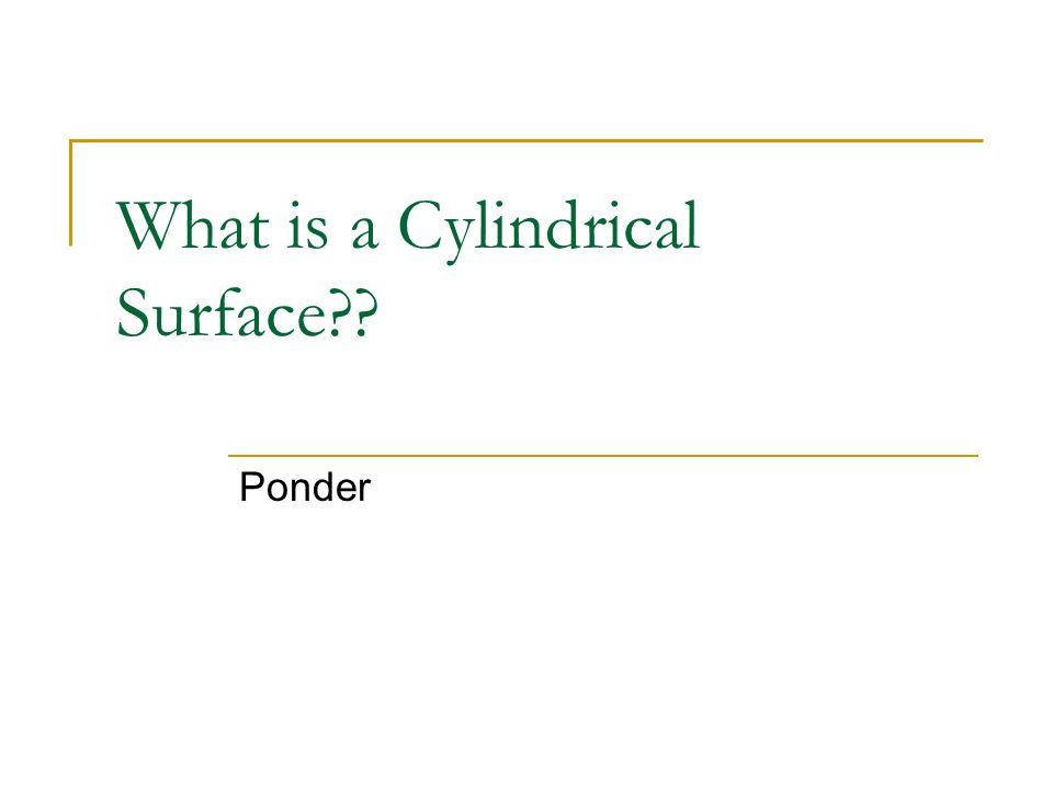 What is a Cylindrical Surface?? Ponder
