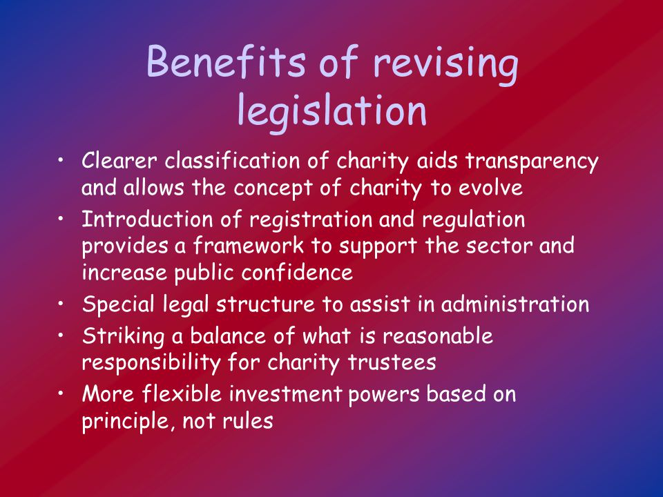 Charities Office powers Provide support and assistance to the sector Maintain register and grant charitable status Develop the definition of charity by reasoned and published decisions Develop standards and guidelines for the better administration of charities Investigate complaints and do routine inspections