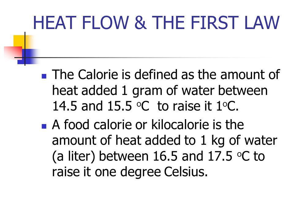 HEAT FLOW & THE FIRST LAW The BTU is the amount of heat added to 1 lb of water (averaged over the temperature range of 32 o F to 212 o F) one degree Fahrenheit.