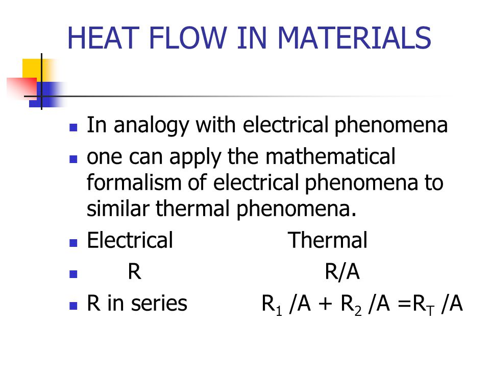 HEAT FLOW IN MATERIALS In analogy with electrical phenomena one can apply the mathematical formalism of electrical phenomena to similar thermal phenomena.