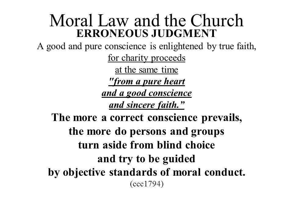 Moral Law and the Church ERRONEOUS JUDGMENT A good and pure conscience is enlightened by true faith, for charity proceeds at the same time