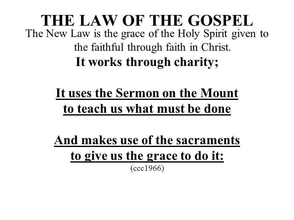 THE LAW OF THE GOSPEL The New Law is the grace of the Holy Spirit given to the faithful through faith in Christ.