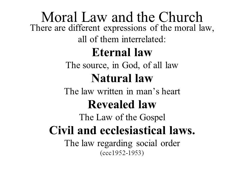 Moral Law and the Church There are different expressions of the moral law, all of them interrelated: Eternal law The source, in God, of all law Natura