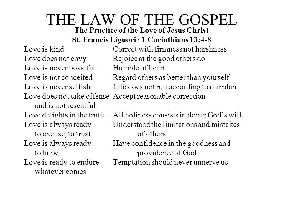 THE LAW OF THE GOSPEL The Practice of the Love of Jesus Christ St. Francis Liguori / 1 Corinthians 13:4-8 Love is kind Correct with firmness not harsh