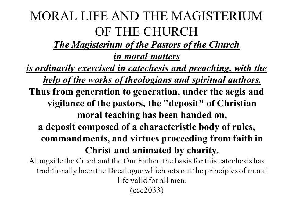 MORAL LIFE AND THE MAGISTERIUM OF THE CHURCH The Magisterium of the Pastors of the Church in moral matters is ordinarily exercised in catechesis and p