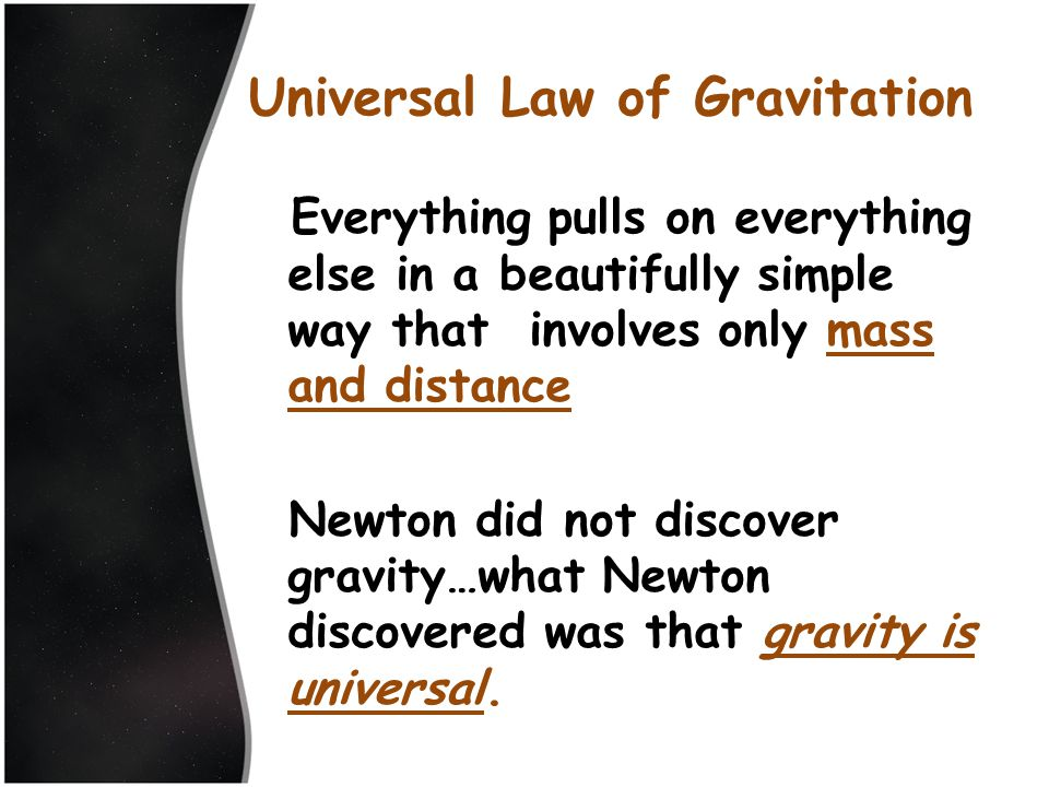 Everything pulls on everything else in a beautifully simple way that involves only mass and distance Newton did not discover gravity…what Newton disco