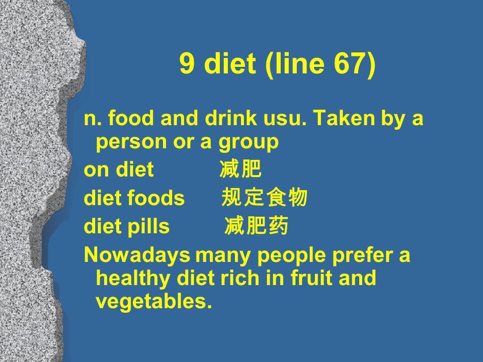 9 diet (line 67) n. food and drink usu.