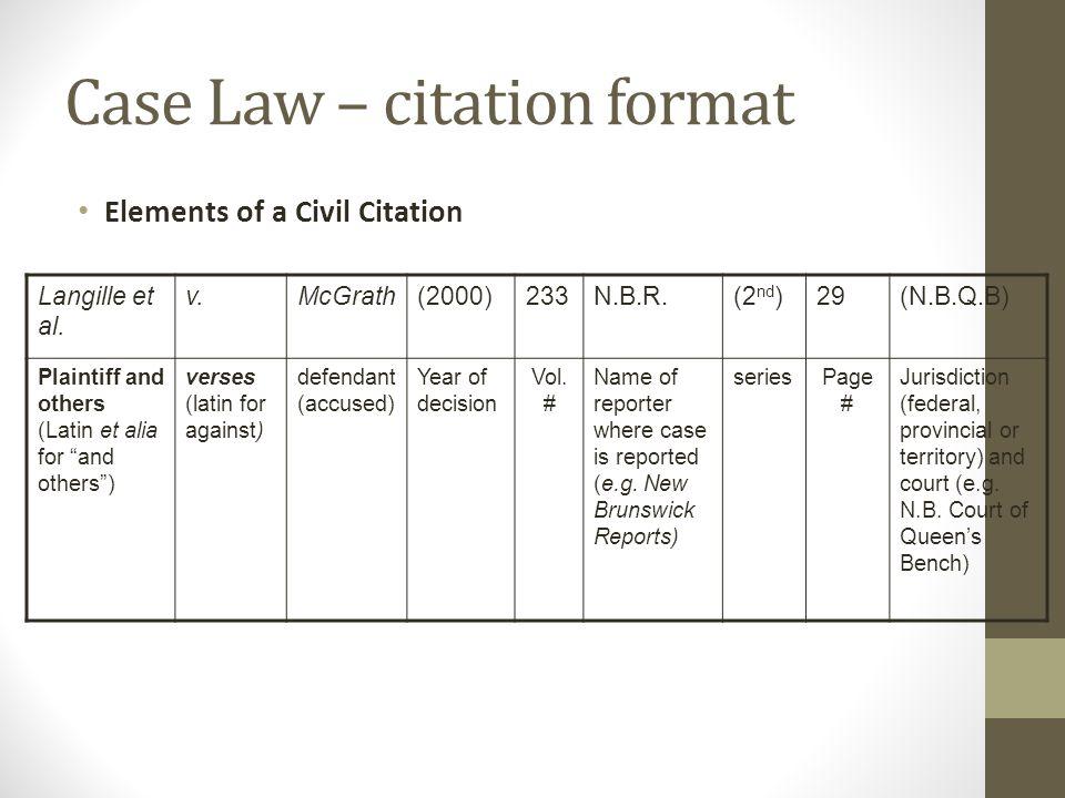 Case Law – citation format Elements of a Civil Citation Langille et al. v.McGrath(2000)233N.B.R.(2 nd )29(N.B.Q.B) Plaintiff and others (Latin et alia