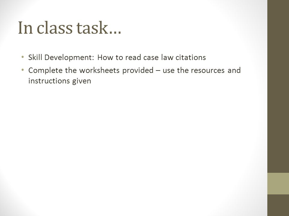 In class task… Skill Development: How to read case law citations Complete the worksheets provided – use the resources and instructions given