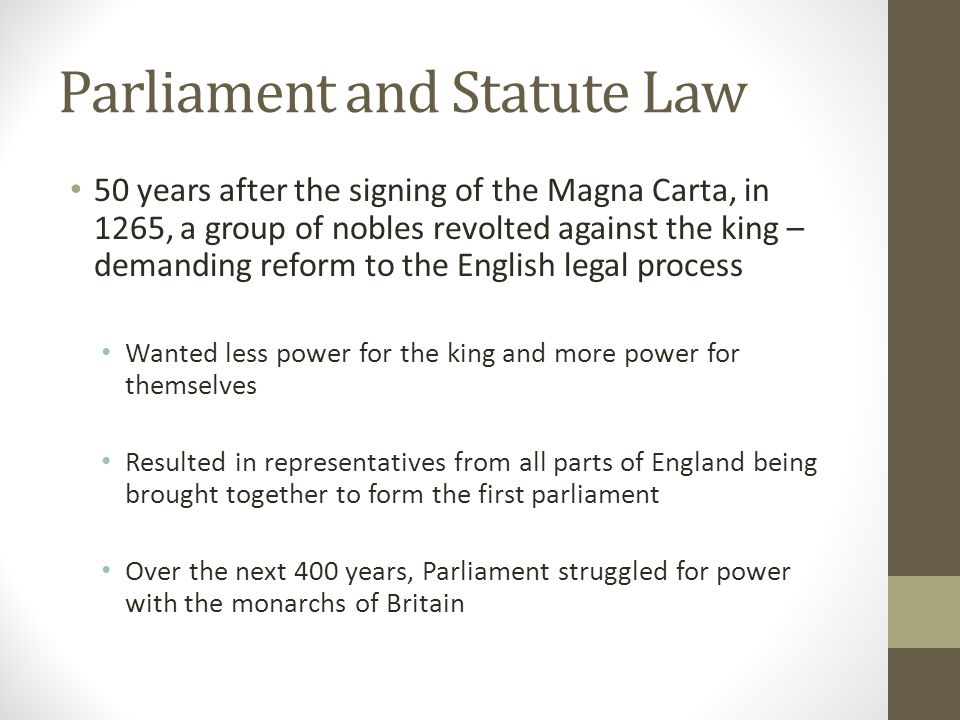 Parliament and Statute Law 50 years after the signing of the Magna Carta, in 1265, a group of nobles revolted against the king – demanding reform to t