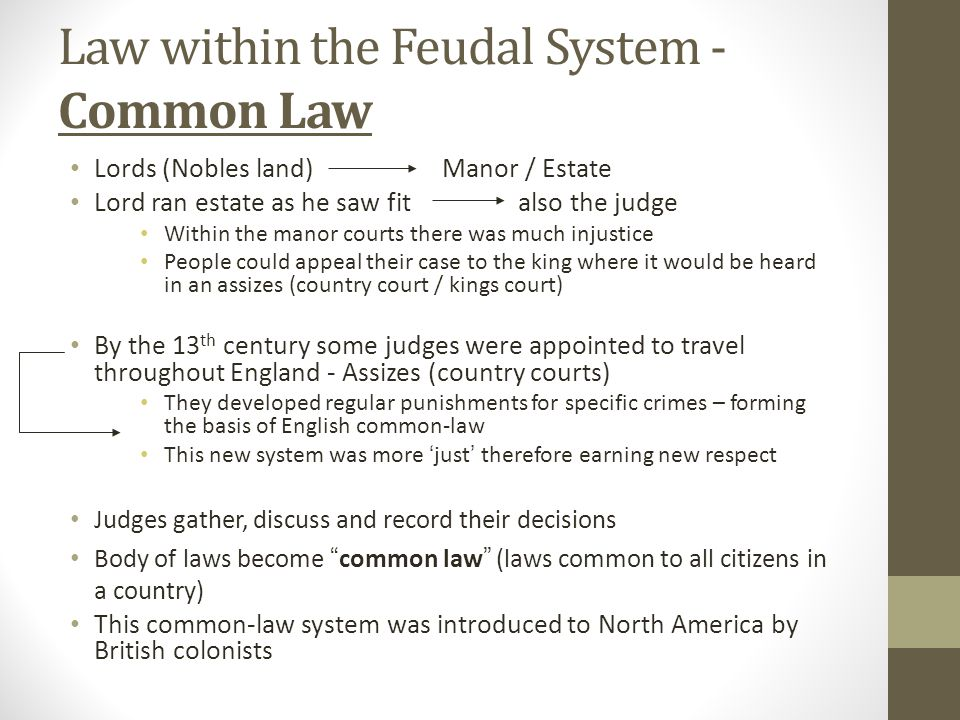 Law within the Feudal System - Common Law Lords (Nobles land) Manor / Estate Lord ran estate as he saw fit also the judge Within the manor courts ther