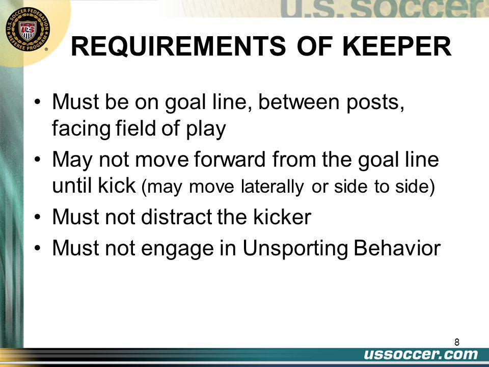 9 REQUIREMENTS OF OTHER PLAYERS Must be on the field of play Must be outside of penalty area Must be outside of penalty arc Must be behind penalty mark Must not encroach Must not distract the opponent