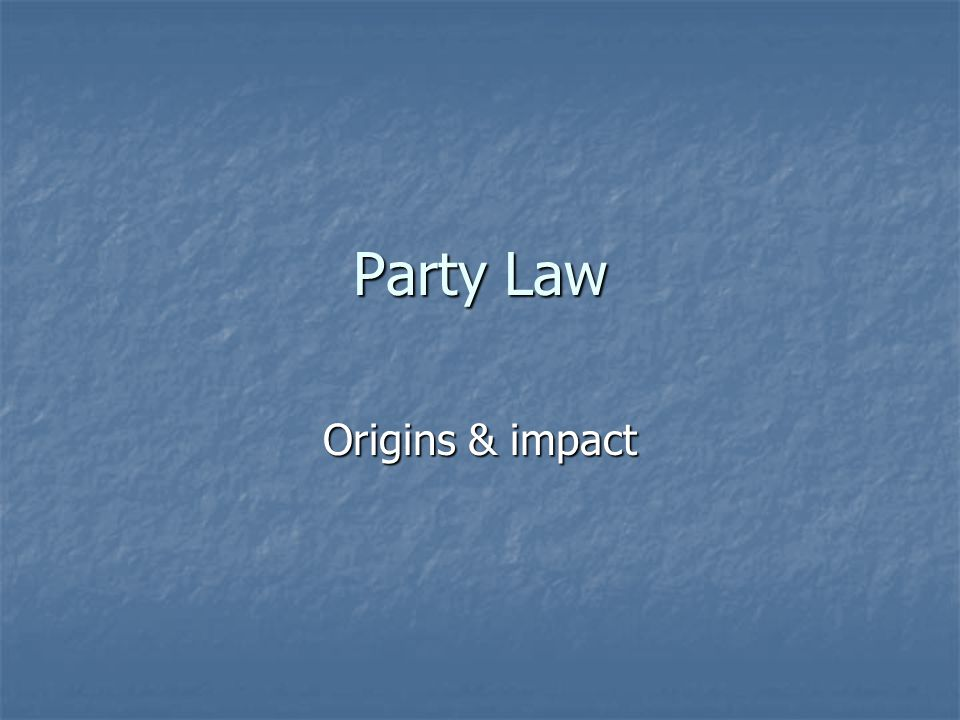 Party Law Origins & impact
