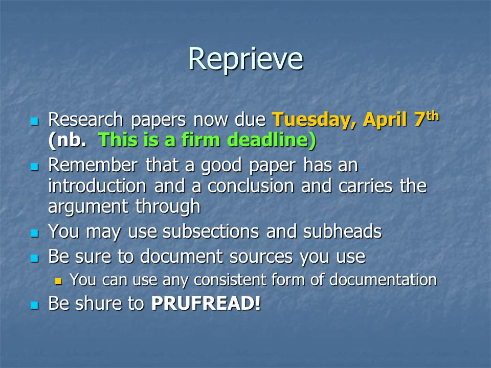 Reprieve Research papers now due Tuesday, April 7 th (nb.