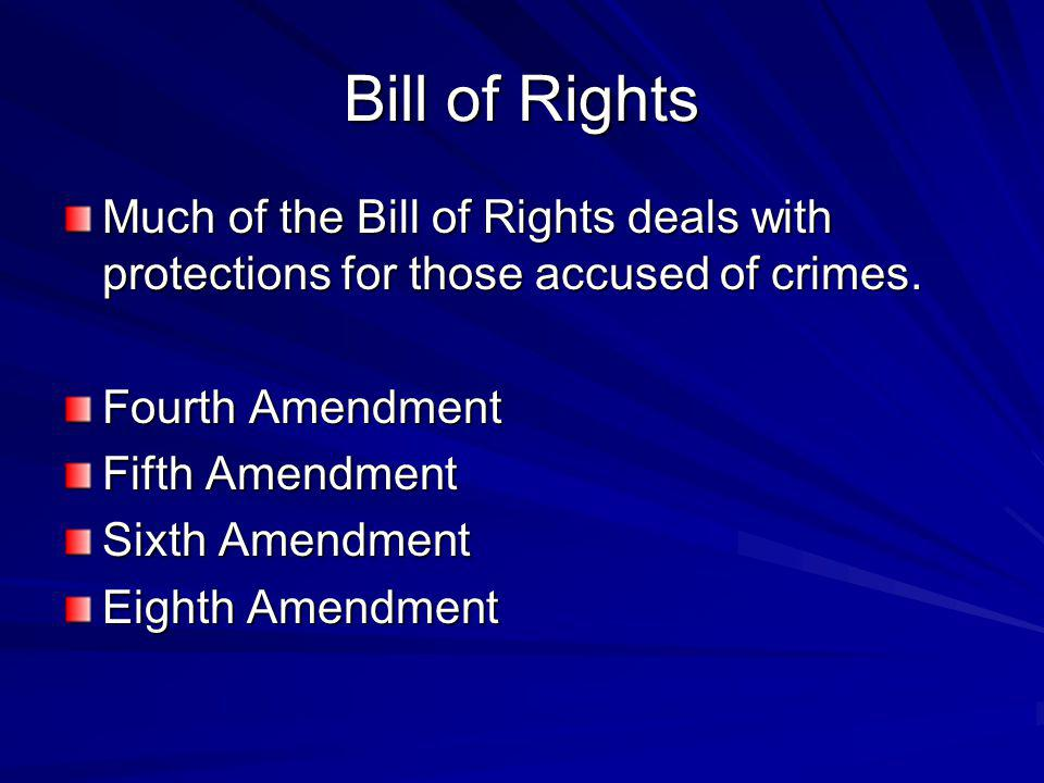 Bill of Rights Much of the Bill of Rights deals with protections for those accused of crimes.